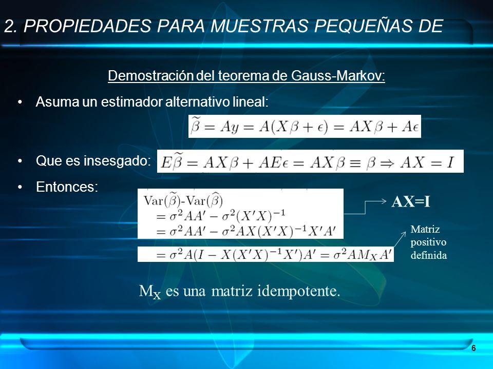 Demostración del teorema de Gauss-Markov: Asuma un estimador alternativo lineal: Que es insesgado: Entonces: 6 2. PROPIEDADES PARA MUESTRAS PEQUEÑAS D