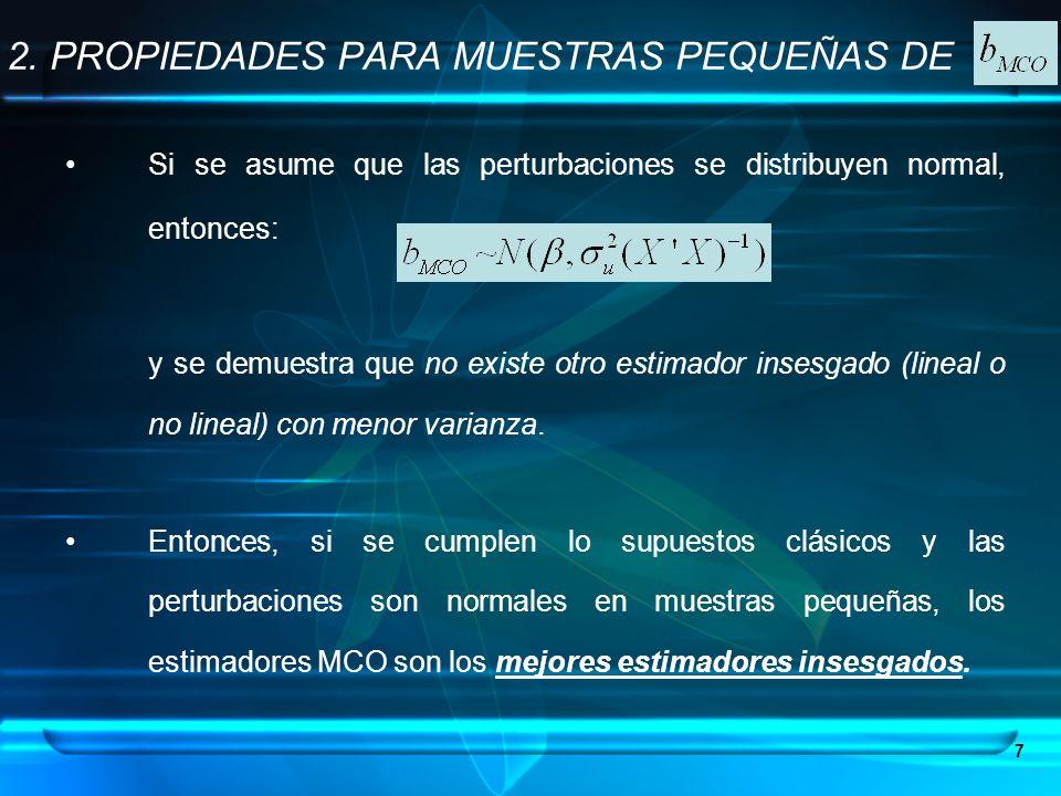 7 Si se asume que las perturbaciones se distribuyen normal, entonces: y se demuestra que no existe otro estimador insesgado (lineal o no lineal) con m
