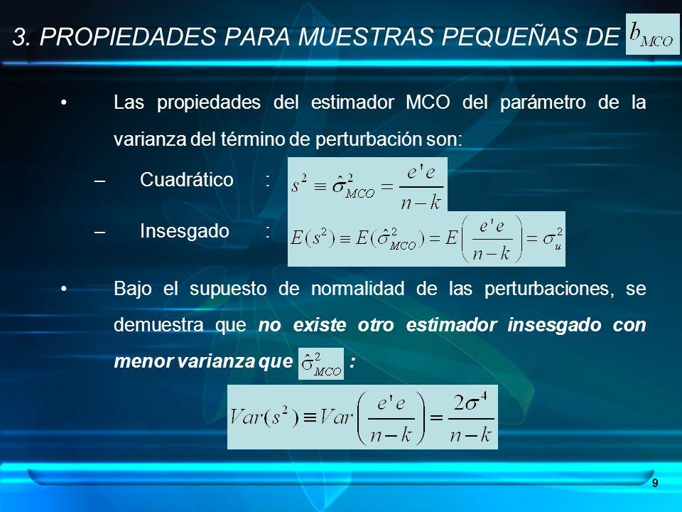 9 Las propiedades del estimador MCO del parámetro de la varianza del término de perturbación son: –Cuadrático: –Insesgado: Bajo el supuesto de normali