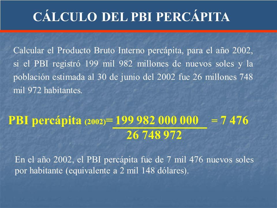 En el año 2002, el PBI percápita fue de 7 mil 476 nuevos soles por habitante (equivalente a 2 mil 148 dólares). Calcular el Producto Bruto Interno per