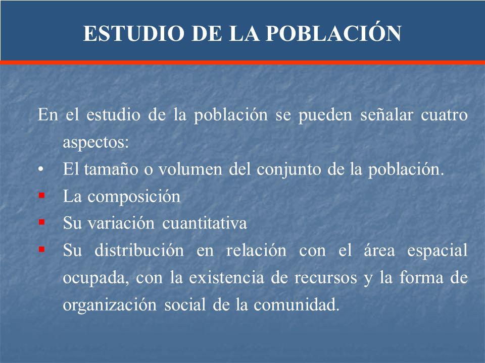 En el estudio de la población se pueden señalar cuatro aspectos: El tamaño o volumen del conjunto de la población. La composición Su variación cuantit