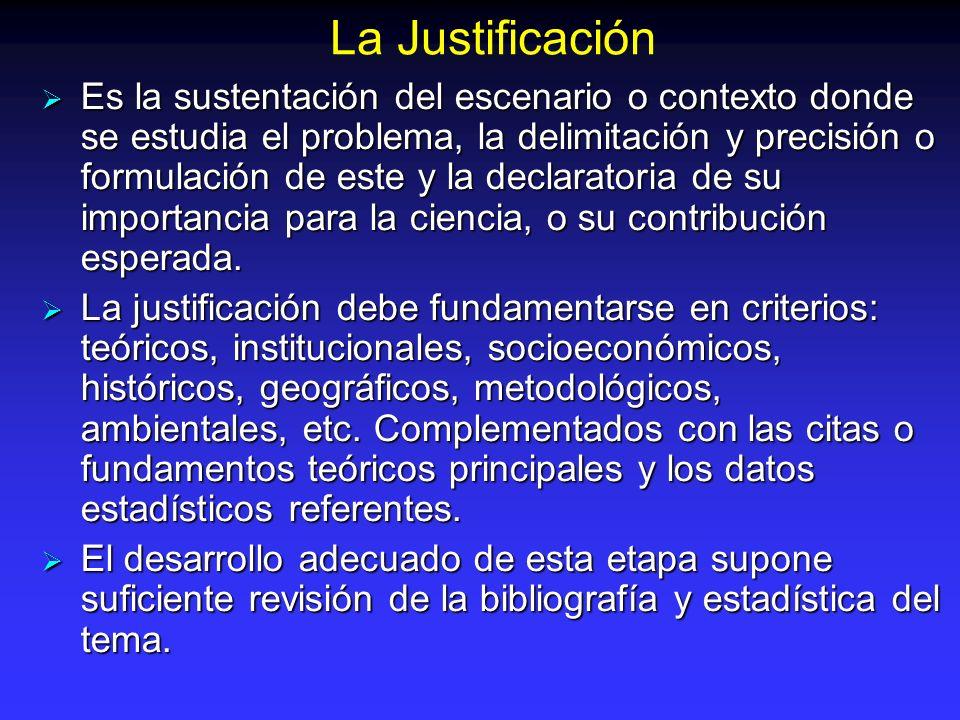 La Justificación Es la sustentación del escenario o contexto donde se estudia el problema, la delimitación y precisión o formulación de este y la decl