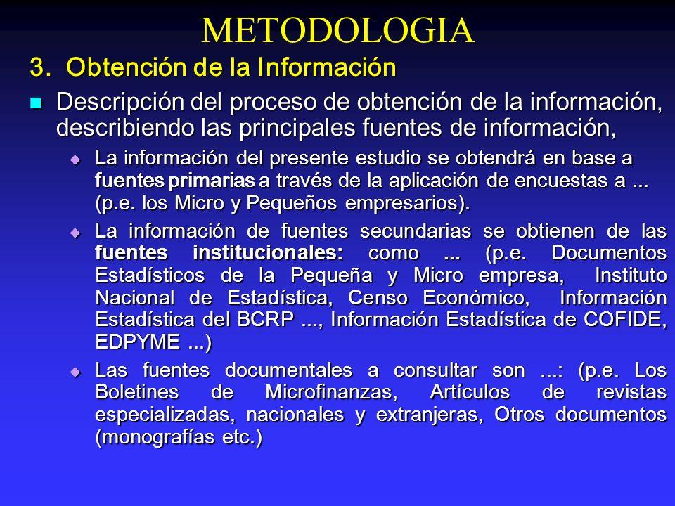 METODOLOGIA 3. Obtención de la Información Descripción del proceso de obtención de la información, describiendo las principales fuentes de información