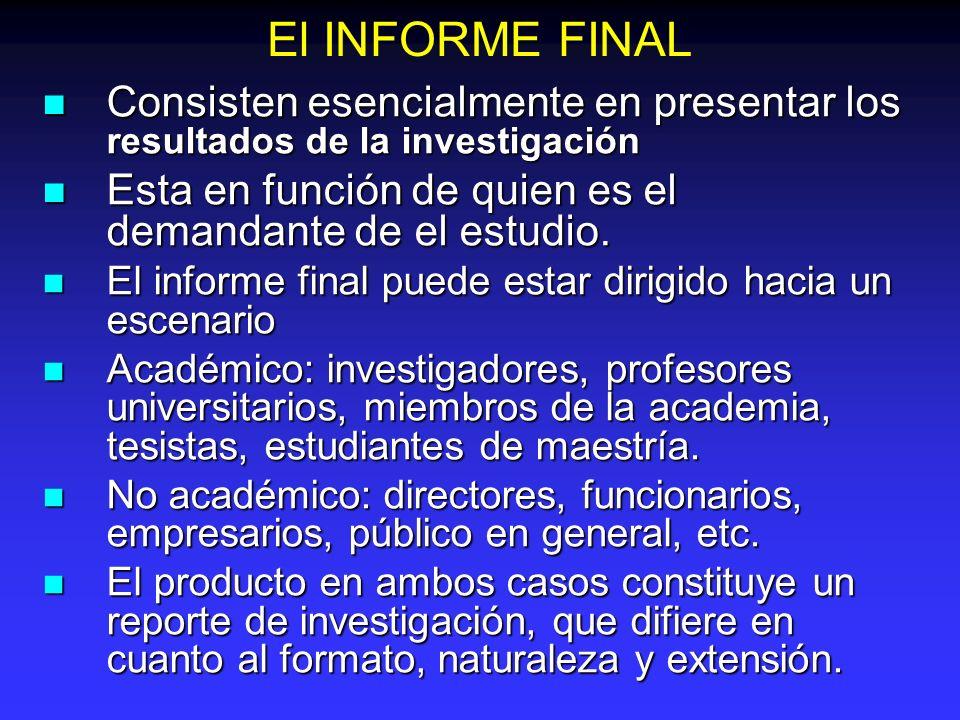 El INFORME FINAL Consisten esencialmente en presentar los resultados de la investigación Consisten esencialmente en presentar los resultados de la inv