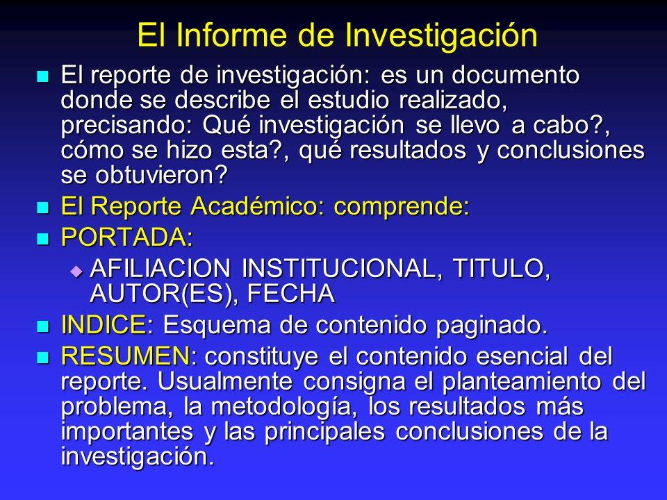 El Informe de Investigación El reporte de investigación: es un documento donde se describe el estudio realizado, precisando: Qué investigación se llev