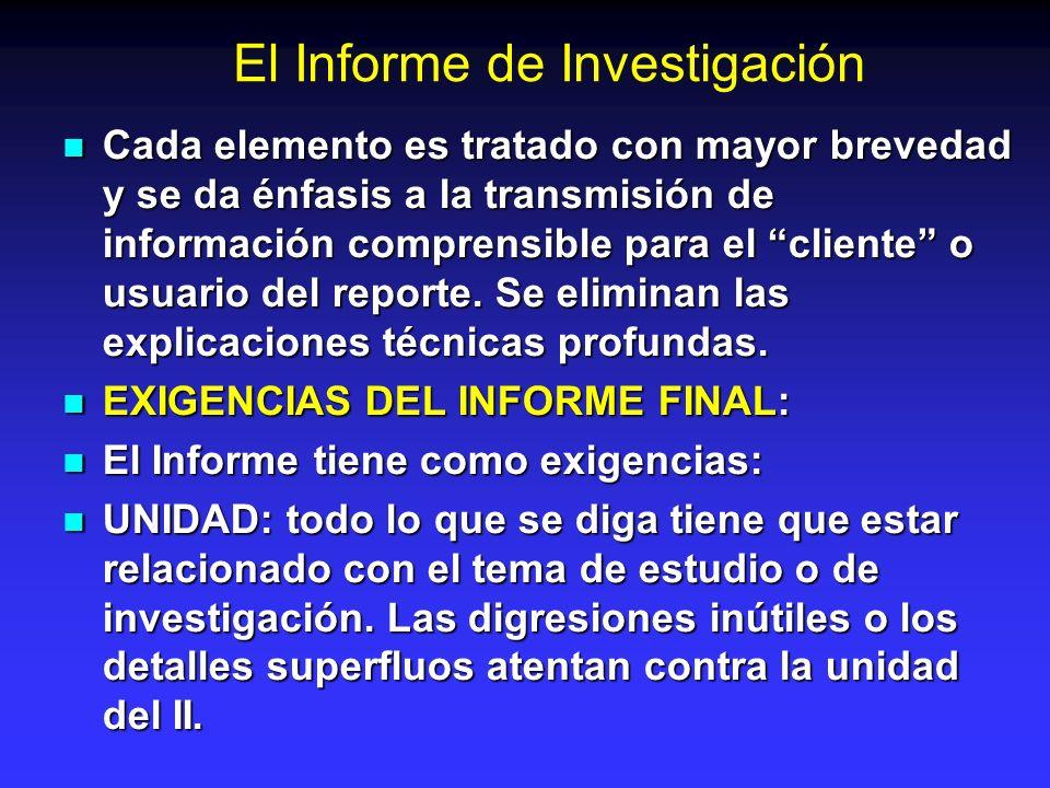 El Informe de Investigación Cada elemento es tratado con mayor brevedad y se da énfasis a la transmisión de información comprensible para el cliente o