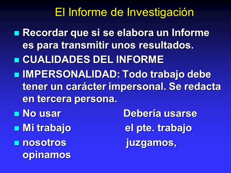 El Informe de Investigación Recordar que si se elabora un Informe es para transmitir unos resultados. Recordar que si se elabora un Informe es para tr