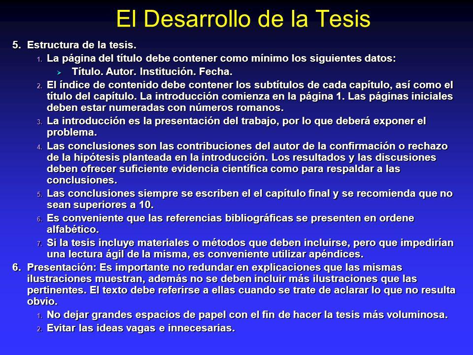El Desarrollo de la Tesis 5. Estructura de la tesis. 1. La página del título debe contener como mínimo los siguientes datos: Título. Autor. Institució