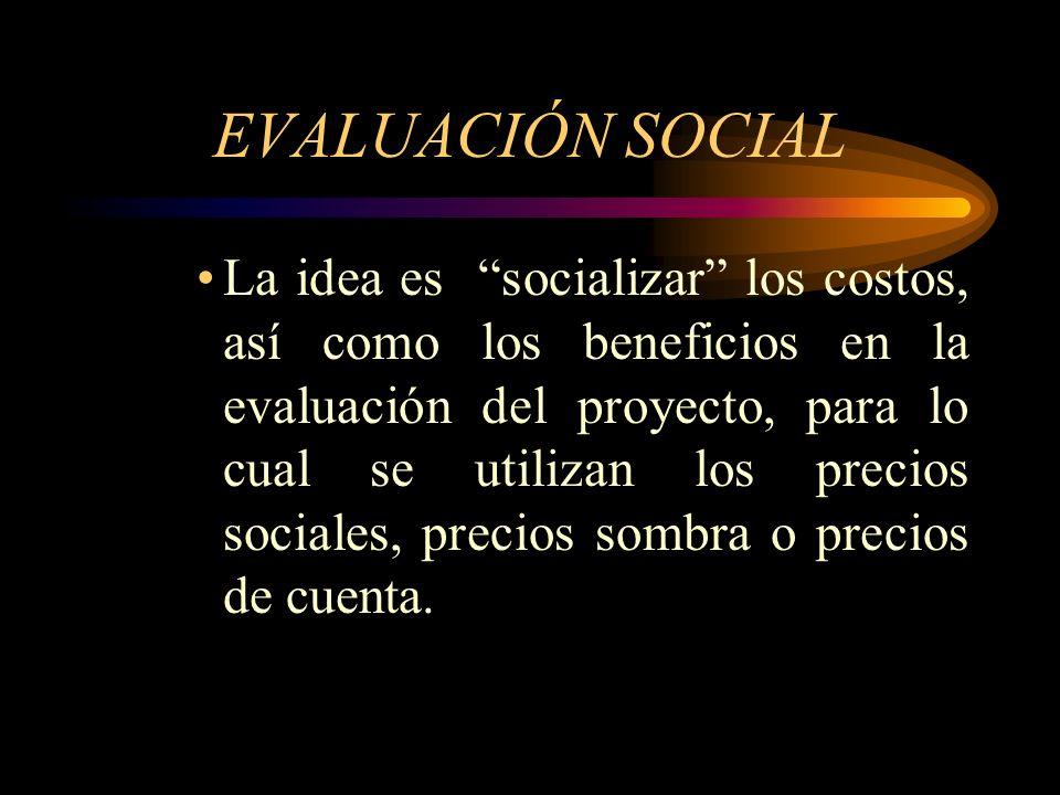 ¿Qué se entiende por evaluación social? Consiste en comparar los beneficios con los costos implican para la sociedad en su conjunto Interesa el flujo