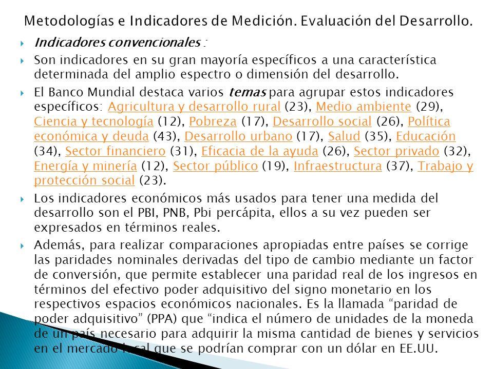 Indicadores convencionales : Son indicadores en su gran mayoría específicos a una característica determinada del amplio espectro o dimensión del desarrollo.