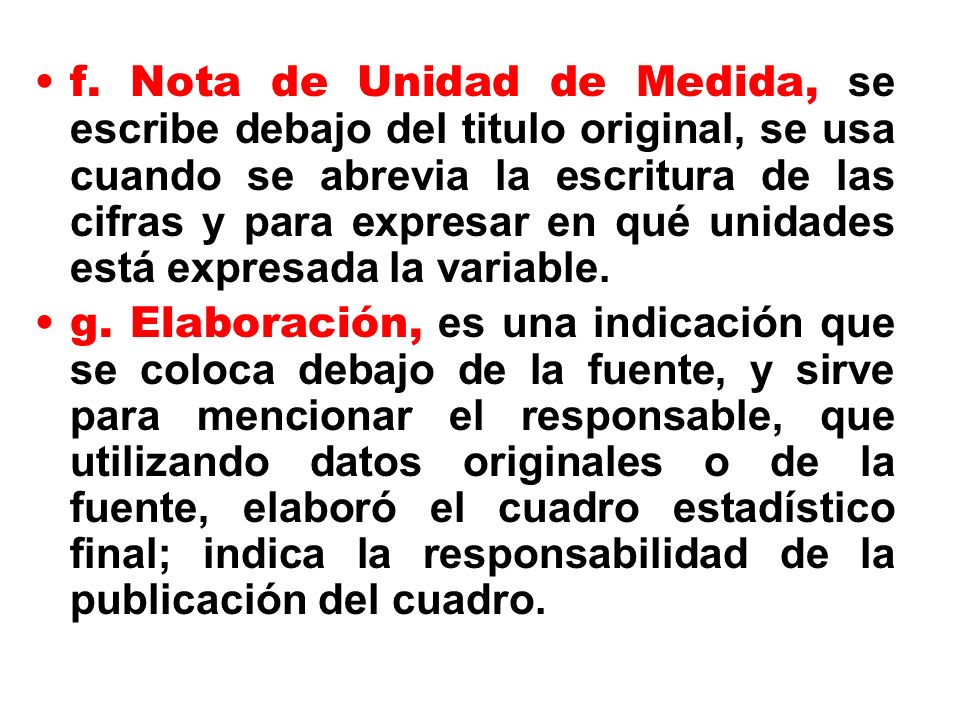 f.Nota de Unidad de Medida, se escribe debajo del titulo original, se usa cuando se abrevia la escritura de las cifras y para expresar en qué unidades