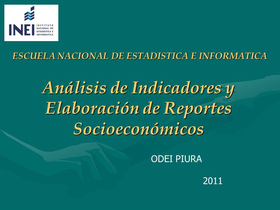 Análisis de Indicadores y Elaboración de Reportes Socioeconómicos ESCUELA NACIONAL DE ESTADISTICA E INFORMATICA ODEI PIURA 2011
