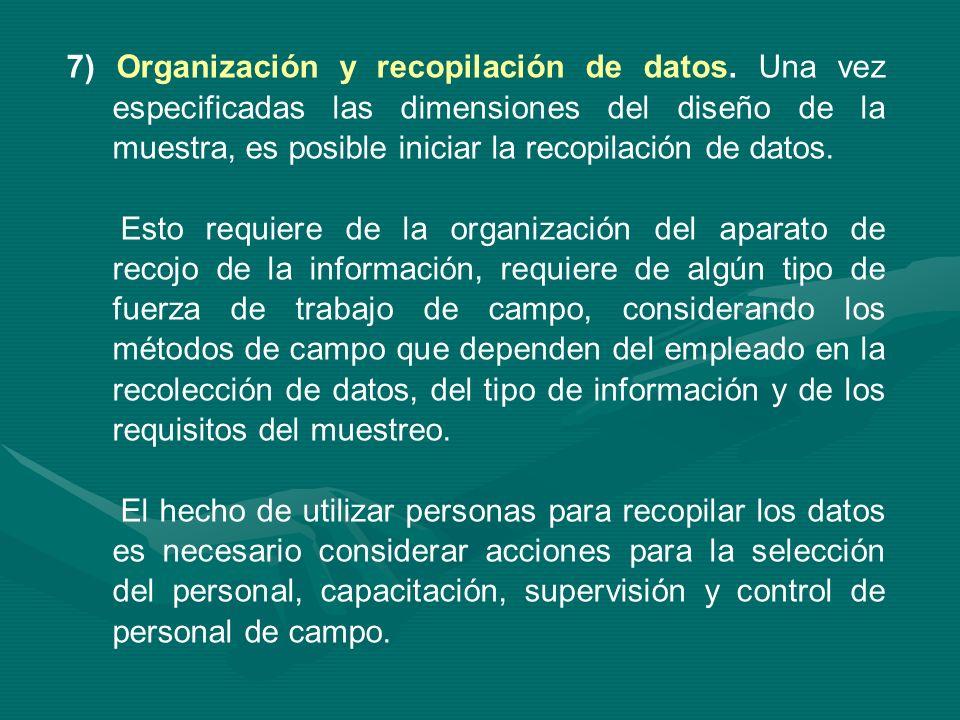7) Organización y recopilación de datos. Una vez especificadas las dimensiones del diseño de la muestra, es posible iniciar la recopilación de datos.