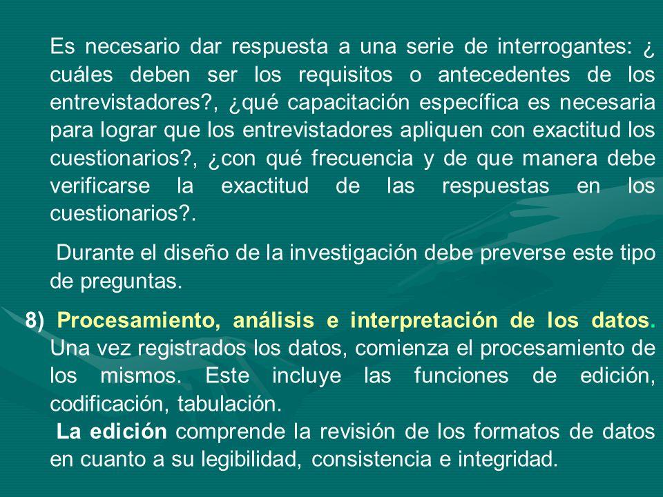 Es necesario dar respuesta a una serie de interrogantes: ¿ cuáles deben ser los requisitos o antecedentes de los entrevistadores?, ¿qué capacitación e