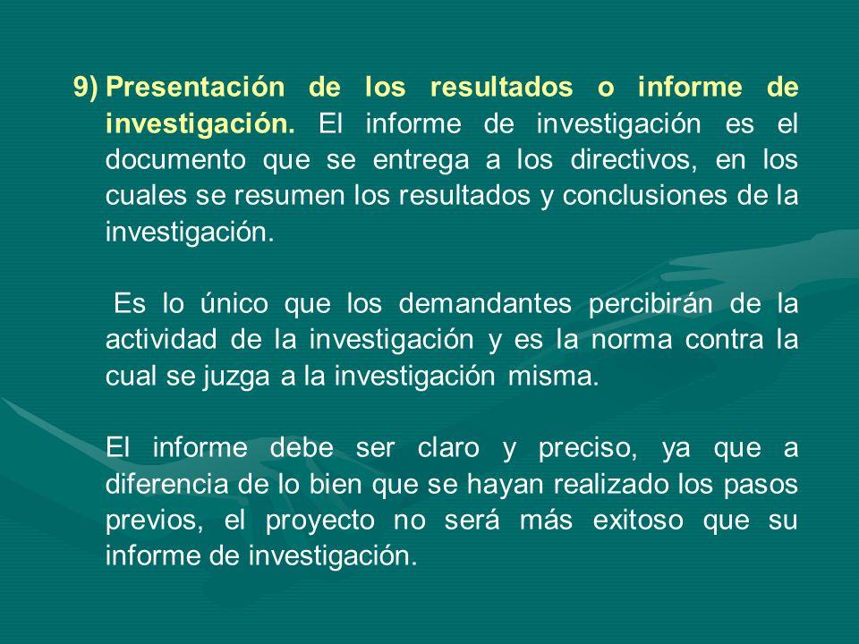 9)Presentación de los resultados o informe de investigación. El informe de investigación es el documento que se entrega a los directivos, en los cuale