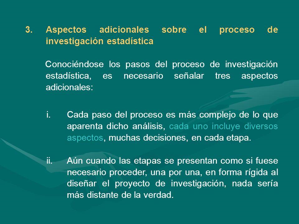 3.Aspectos adicionales sobre el proceso de investigación estadística Conociéndose los pasos del proceso de investigación estadística, es necesario señ