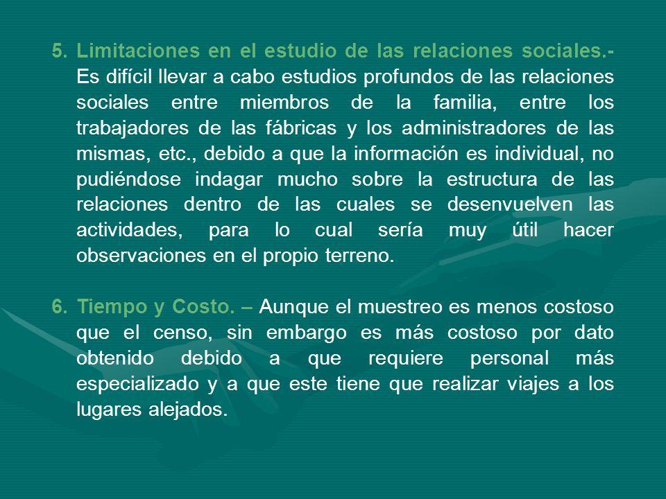 5.Limitaciones en el estudio de las relaciones sociales.- Es difícil llevar a cabo estudios profundos de las relaciones sociales entre miembros de la