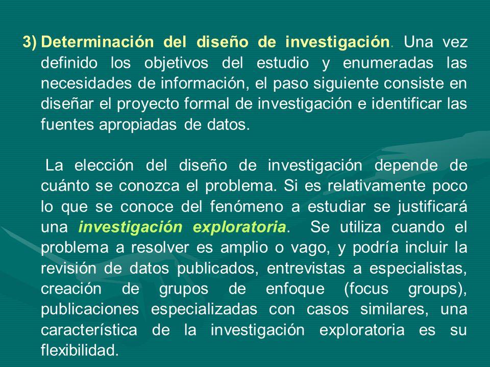 3)Determinación del diseño de investigación. Una vez definido los objetivos del estudio y enumeradas las necesidades de información, el paso siguiente