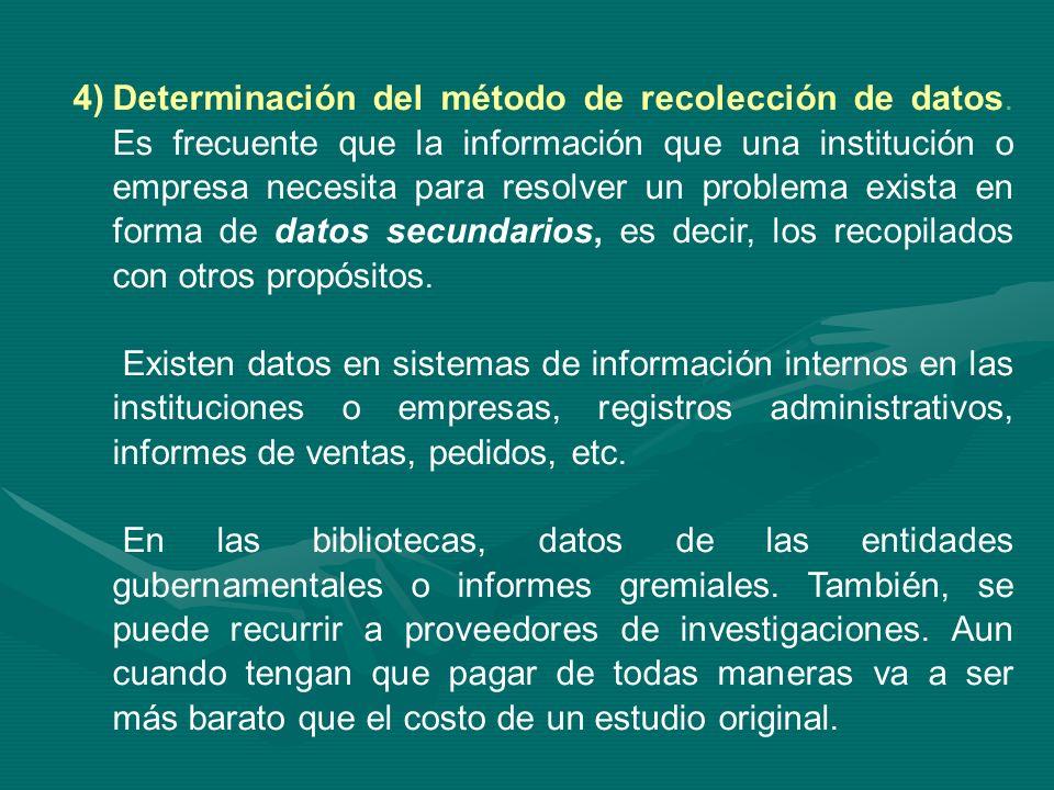 4)Determinación del método de recolección de datos. Es frecuente que la información que una institución o empresa necesita para resolver un problema e