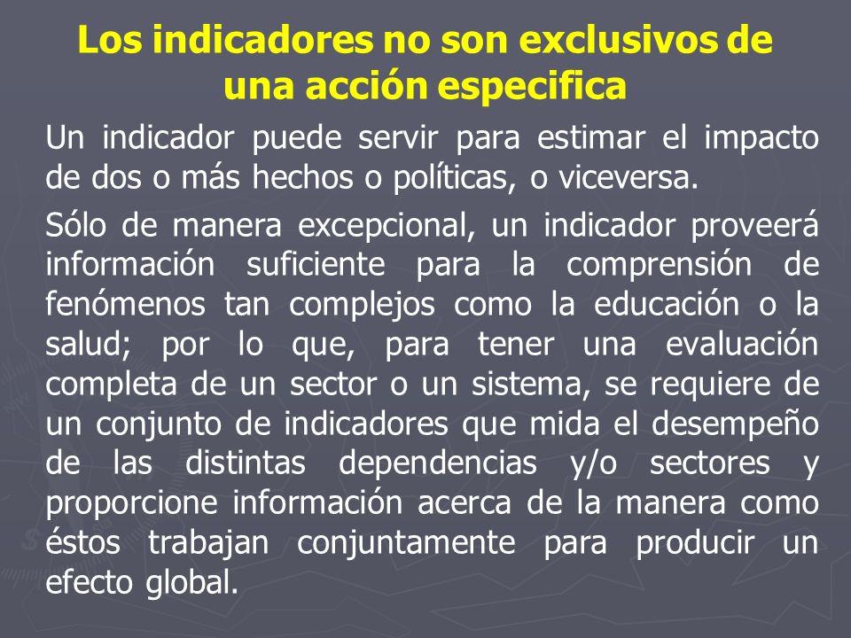 Los indicadores no son exclusivos de una acción especifica Un indicador puede servir para estimar el impacto de dos o más hechos o políticas, o viceve
