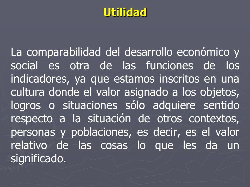 La comparabilidad del desarrollo económico y social es otra de las funciones de los indicadores, ya que estamos inscritos en una cultura donde el valo