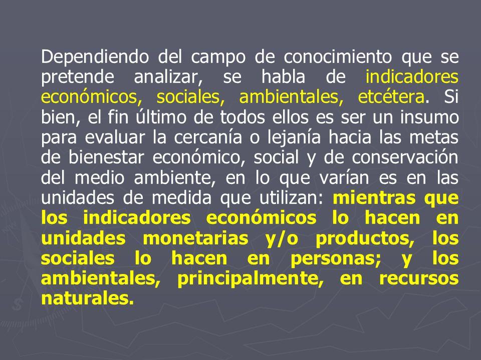 Dependiendo del campo de conocimiento que se pretende analizar, se habla de indicadores económicos, sociales, ambientales, etcétera. Si bien, el fin ú