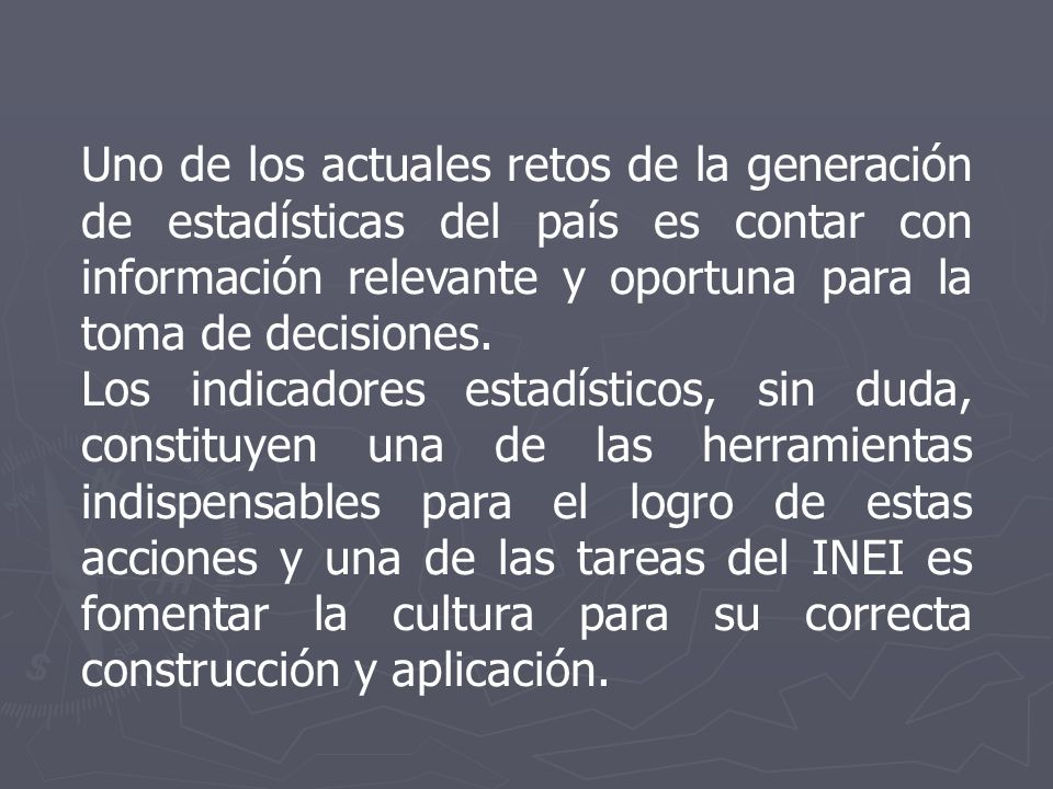 Uno de los actuales retos de la generación de estadísticas del país es contar con información relevante y oportuna para la toma de decisiones. Los ind