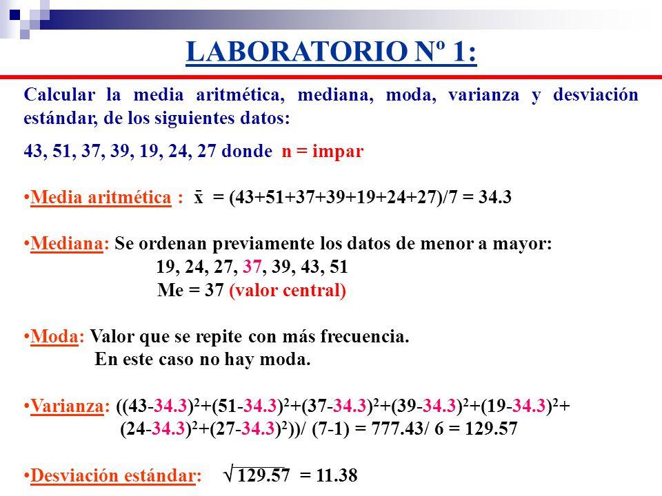 Calcular la media aritmética, mediana, moda, varianza y desviación estándar, de los siguientes datos: 43, 51, 37, 39, 19, 24, 27 donde n = impar Media