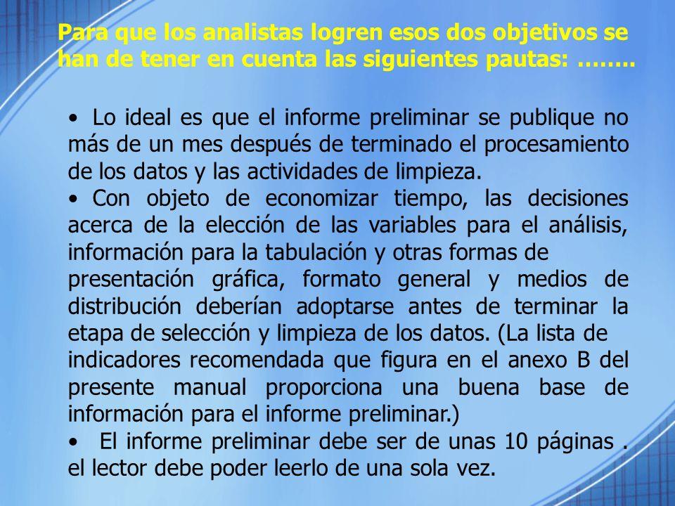 Lo ideal es que el informe preliminar se publique no más de un mes después de terminado el procesamiento de los datos y las actividades de limpieza. C