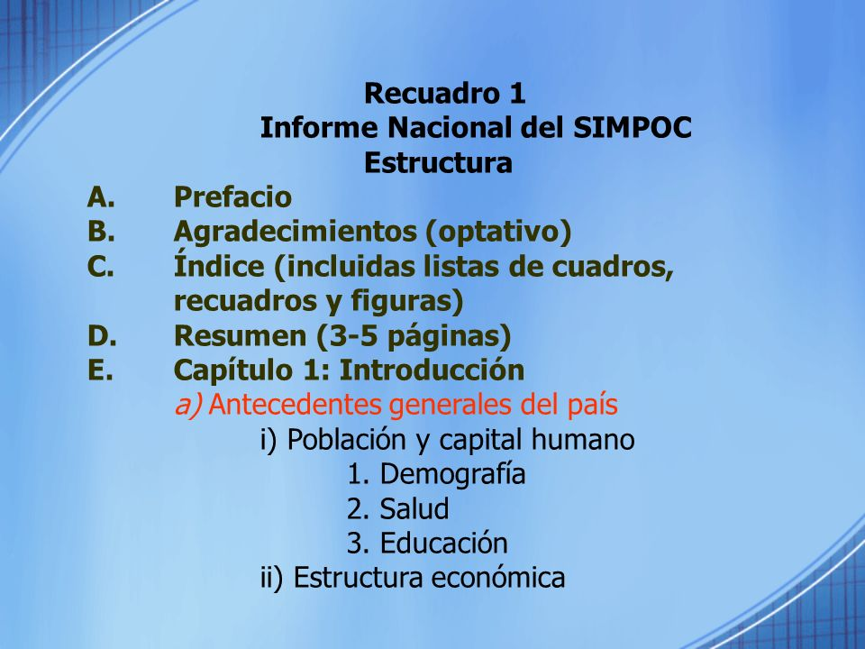 Recuadro 1 Informe Nacional del SIMPOC Estructura A. Prefacio B. Agradecimientos (optativo) C. Índice (incluidas listas de cuadros, recuadros y figura