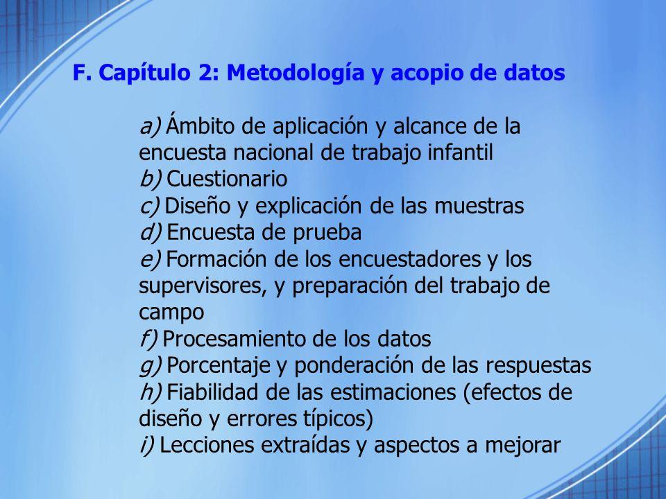 F. Capítulo 2: Metodología y acopio de datos a) Ámbito de aplicación y alcance de la encuesta nacional de trabajo infantil b) Cuestionario c) Diseño y