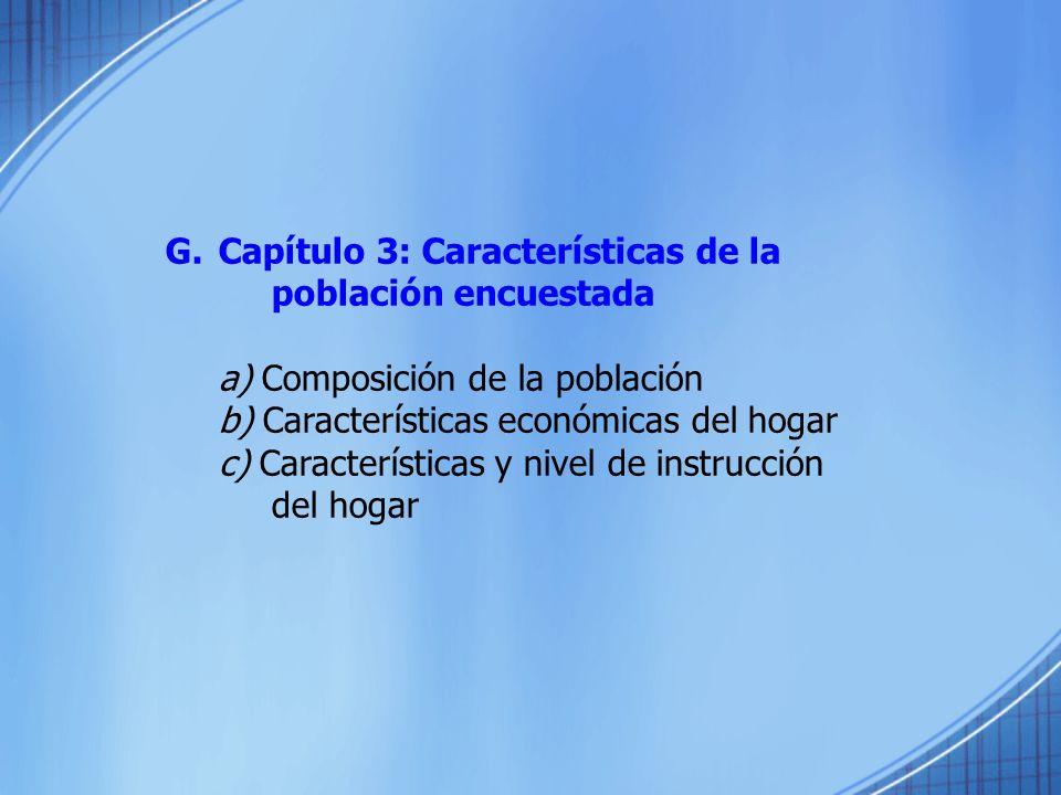 G.Capítulo 3: Características de la población encuestada a) Composición de la población b) Características económicas del hogar c) Características y n