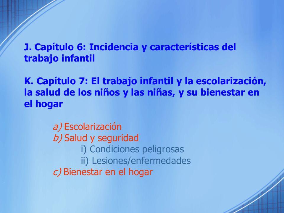 J. Capítulo 6: Incidencia y características del trabajo infantil K. Capítulo 7: El trabajo infantil y la escolarización, la salud de los niños y las n