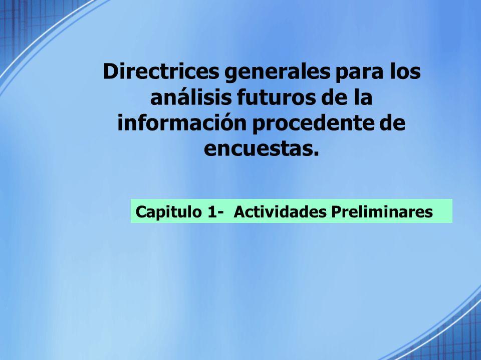 Directrices generales para los análisis futuros de la información procedente de encuestas. Capitulo 1- Actividades Preliminares