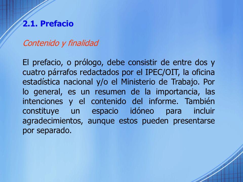 2.1. Prefacio Contenido y finalidad El prefacio, o prólogo, debe consistir de entre dos y cuatro párrafos redactados por el IPEC/OIT, la oficina estad