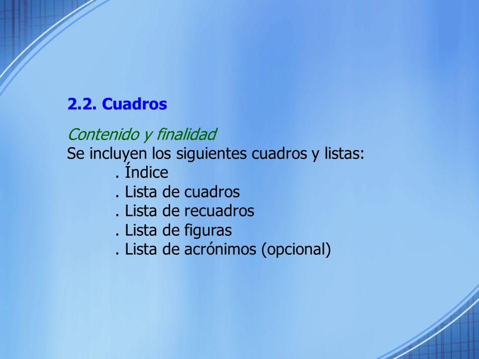 2.2. Cuadros Contenido y finalidad Se incluyen los siguientes cuadros y listas:. Índice. Lista de cuadros. Lista de recuadros. Lista de figuras. Lista