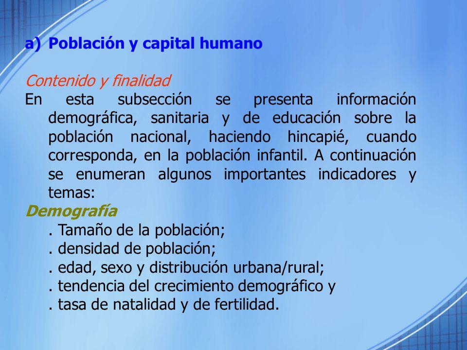 a)Población y capital humano Contenido y finalidad En esta subsección se presenta información demográfica, sanitaria y de educación sobre la población