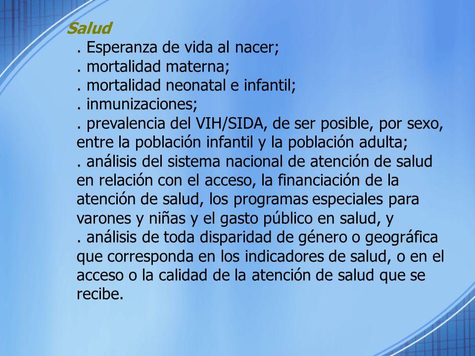 Salud. Esperanza de vida al nacer;. mortalidad materna;. mortalidad neonatal e infantil;. inmunizaciones;. prevalencia del VIH/SIDA, de ser posible, p