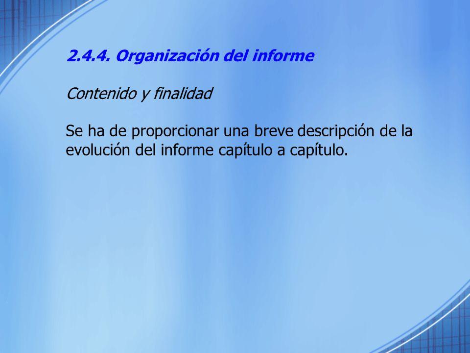 2.4.4. Organización del informe Contenido y finalidad Se ha de proporcionar una breve descripción de la evolución del informe capítulo a capítulo.