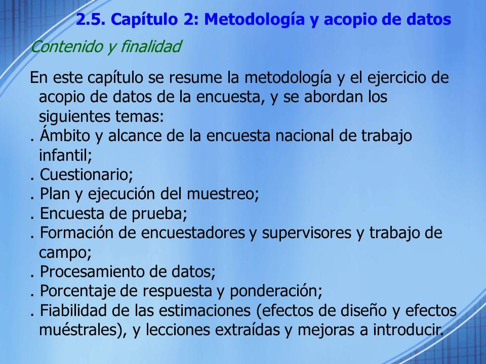 2.5. Capítulo 2: Metodología y acopio de datos Contenido y finalidad En este capítulo se resume la metodología y el ejercicio de acopio de datos de la
