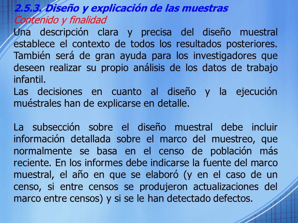 2.5.3. Diseño y explicación de las muestras Contenido y finalidad Una descripción clara y precisa del diseño muestral establece el contexto de todos l