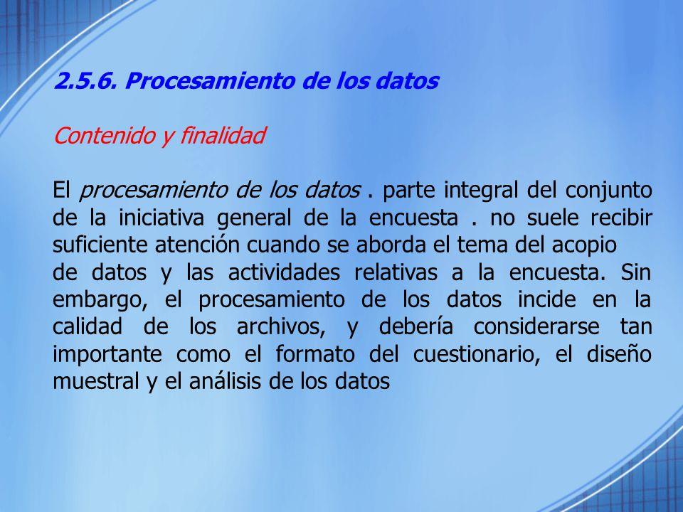 2.5.6. Procesamiento de los datos Contenido y finalidad El procesamiento de los datos. parte integral del conjunto de la iniciativa general de la encu