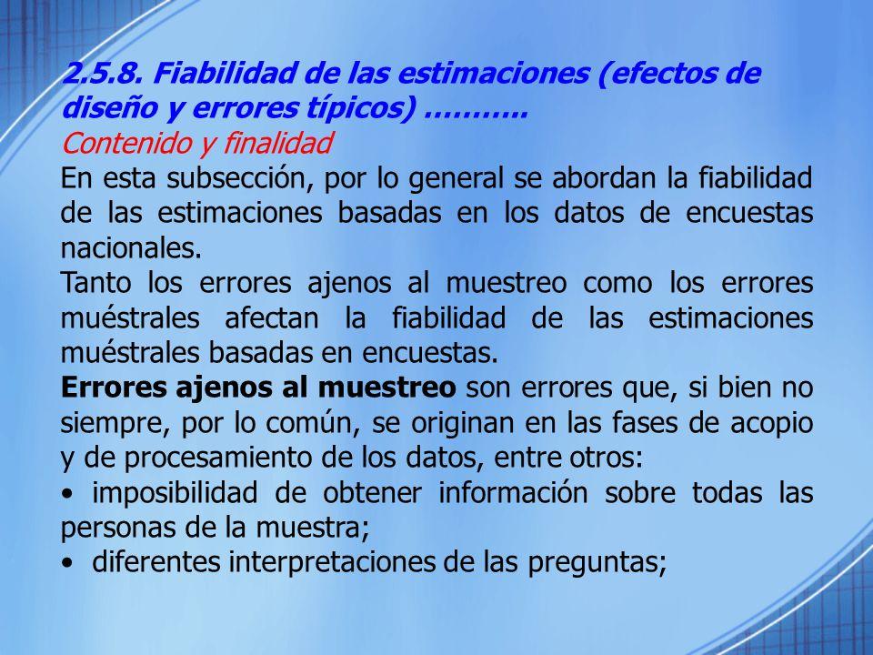 2.5.8. Fiabilidad de las estimaciones (efectos de diseño y errores típicos) ……….. Contenido y finalidad En esta subsección, por lo general se abordan