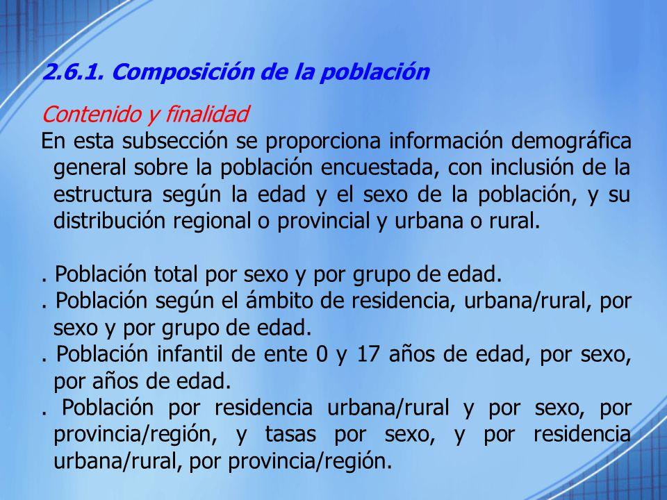 2.6.1. Composición de la población Contenido y finalidad En esta subsección se proporciona información demográfica general sobre la población encuesta