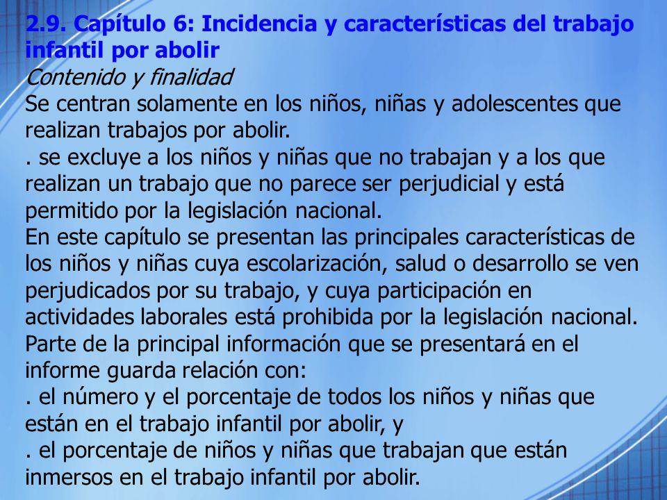 2.9. Capítulo 6: Incidencia y características del trabajo infantil por abolir Contenido y finalidad Se centran solamente en los niños, niñas y adolesc