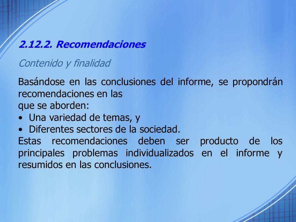 2.12.2. Recomendaciones Contenido y finalidad Basándose en las conclusiones del informe, se propondrán recomendaciones en las que se aborden: Una vari