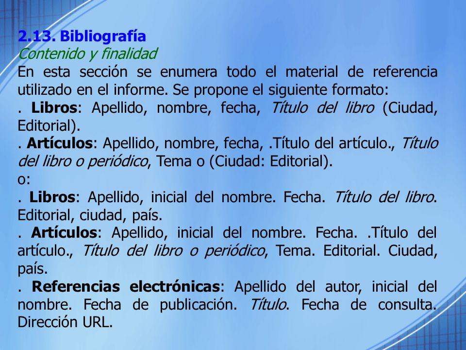 2.13. Bibliografía Contenido y finalidad En esta sección se enumera todo el material de referencia utilizado en el informe. Se propone el siguiente fo