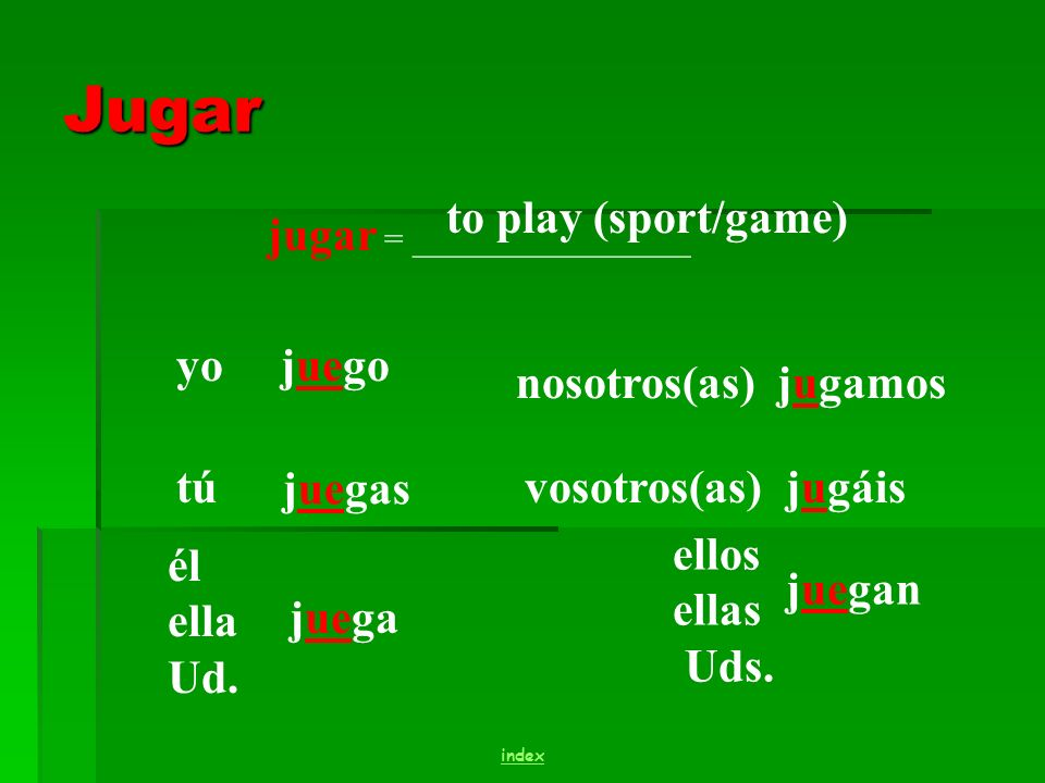 u ue Stem Changing Verbs The verb jugar is a u ue verb.