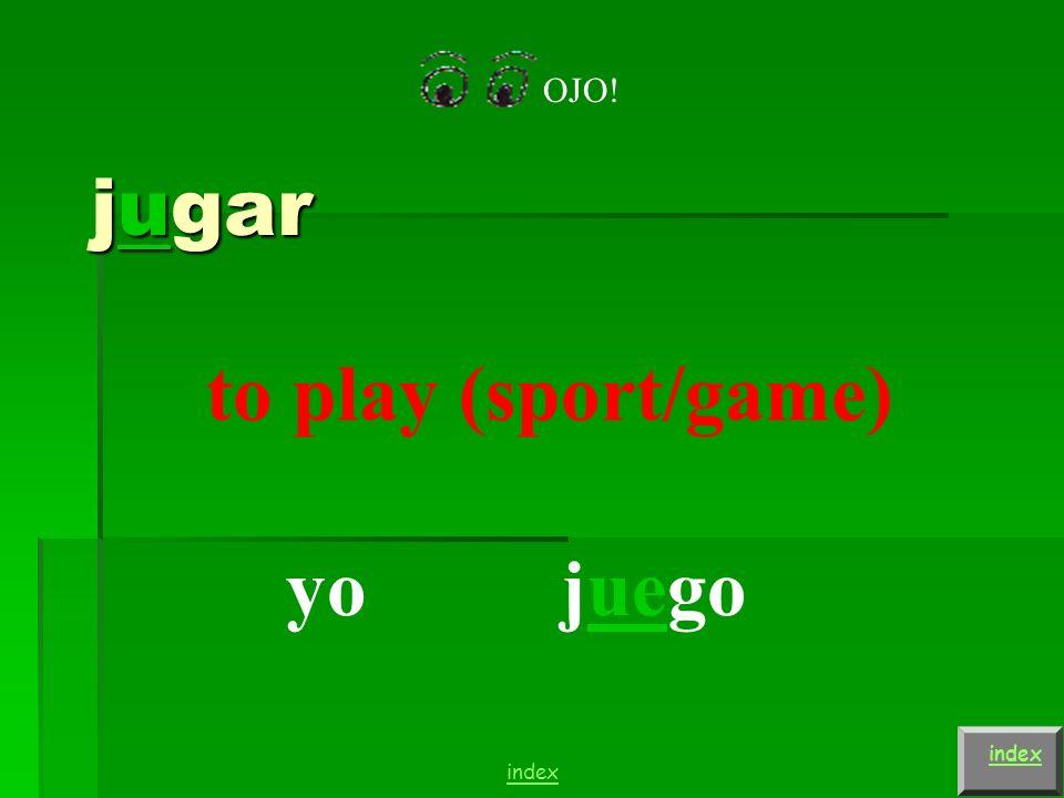 Jugar jugar = ________________ yo tútú élél ella Ud.