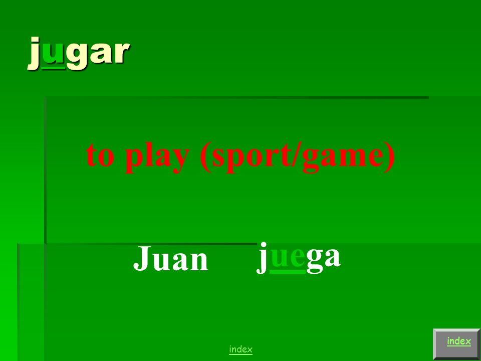 jugar to play (sport/game) yojuego OJO! index
